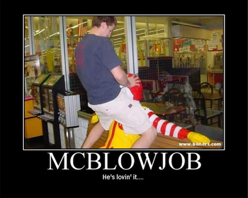 If your McDonalds refuses to serve you a McGangBang, ask for a McBlowJob instead, we hear they're quite lovely this time of year.